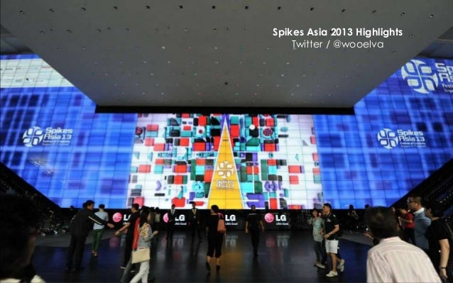 Spikes Asia 2013 Highlights Twitter / @wooelva