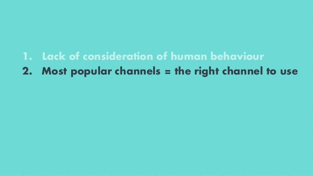 1. Lack of consideration of human behaviour 2. Most popular channels = the right channel to use 3. Marketers being greedy