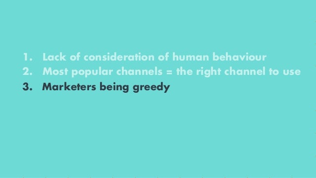 1. Lack of consideration of human behaviour 2. Most popular channels = the right channel to use Marketers being greedy 4. ...