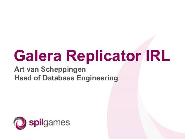 Galera Replicator IRL Art van Scheppingen Head of Database Engineering