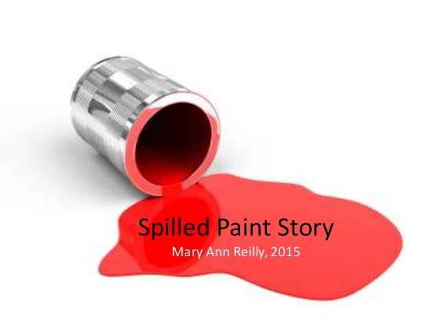 Spilled Paint Story Mary Ann Reilly, 2015