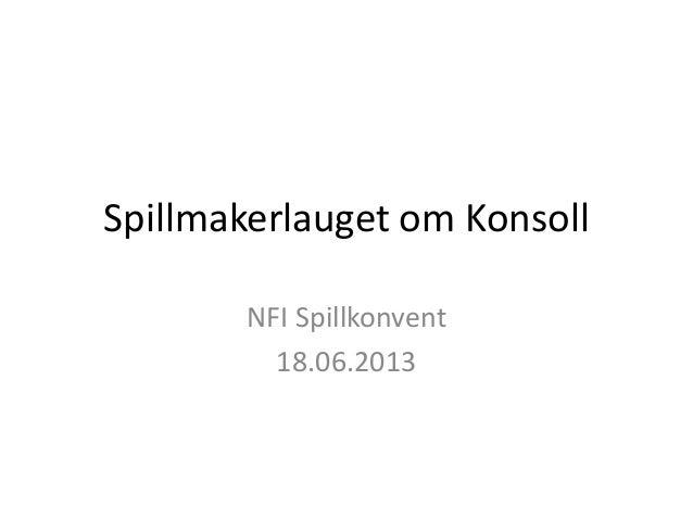 Spillmakerlauget om KonsollNFI Spillkonvent18.06.2013