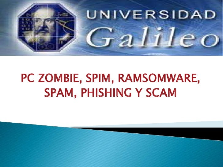 PC ZOMBIE, SPIM, RAMSOMWARE, <br />SPAM, PHISHING Y SCAM<br />