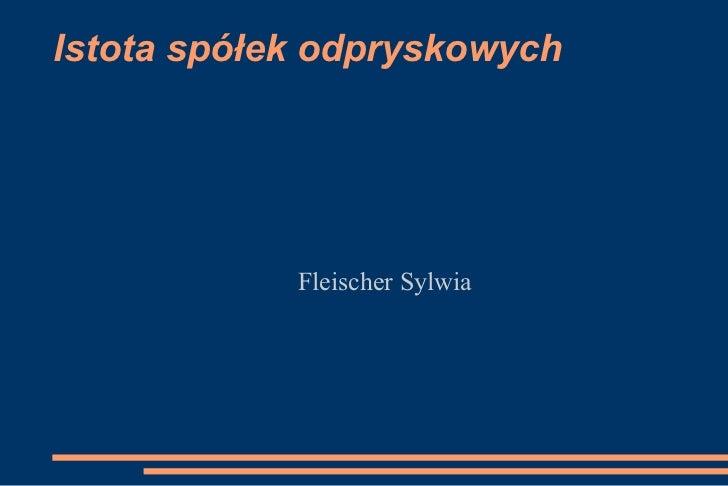 Istota spółek odpryskowych Fleischer Sylwia