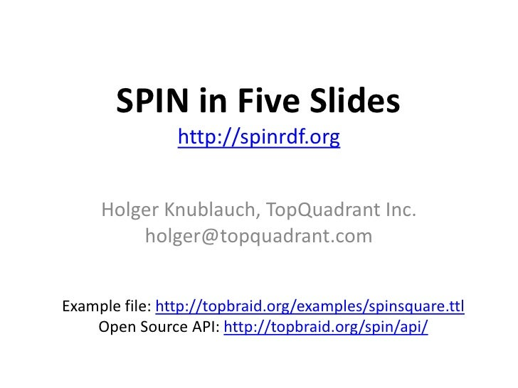 SPIN in Five Slideshttp://spinrdf.org<br />Holger Knublauch, TopQuadrant Inc.<br />holger@topquadrant.com<br />Example fil...