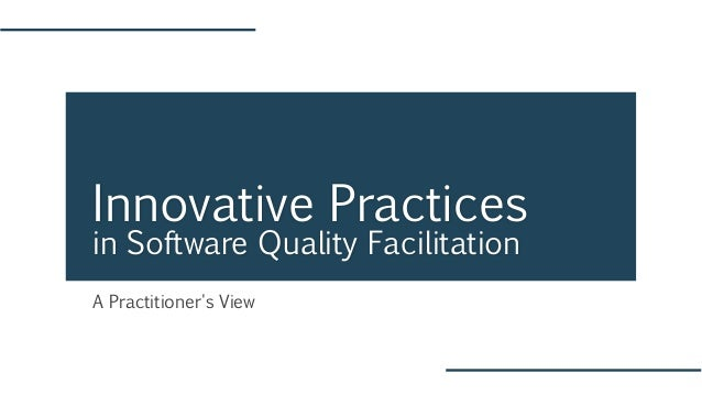 A Practitioner's View Innovative Practices in Software Quality Facilitation