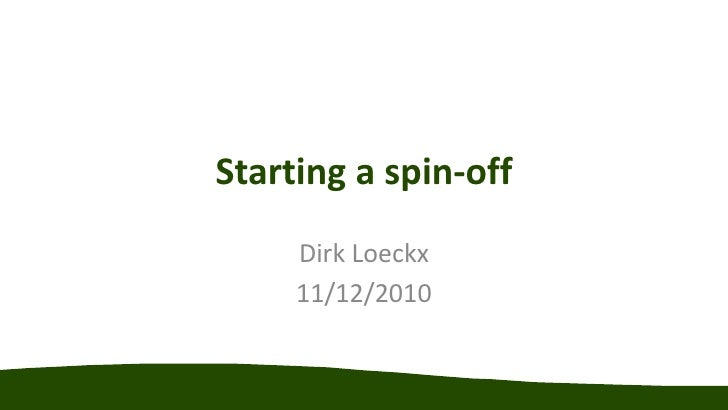 Starting a spin-off<br />Dirk Loeckx<br />11/12/2010<br />