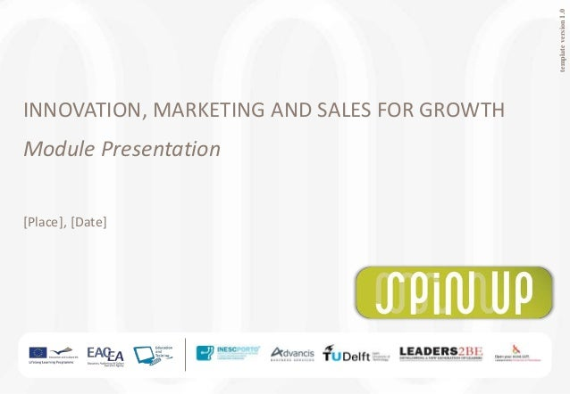 templateversion1.0INNOVATION, MARKETING AND SALES FOR GROWTHModule Presentation[Place], [Date]