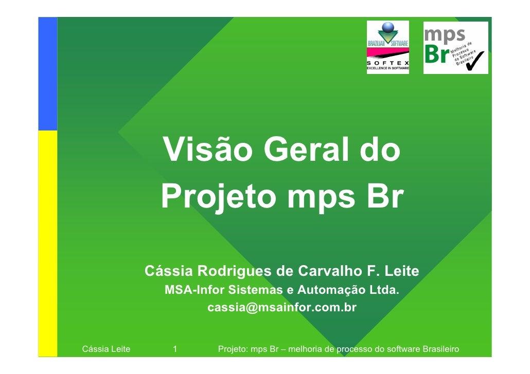 Visão Geral do                  Projeto mps Br                 Cássia Rodrigues de Carvalho F. Leite                  MSA-...