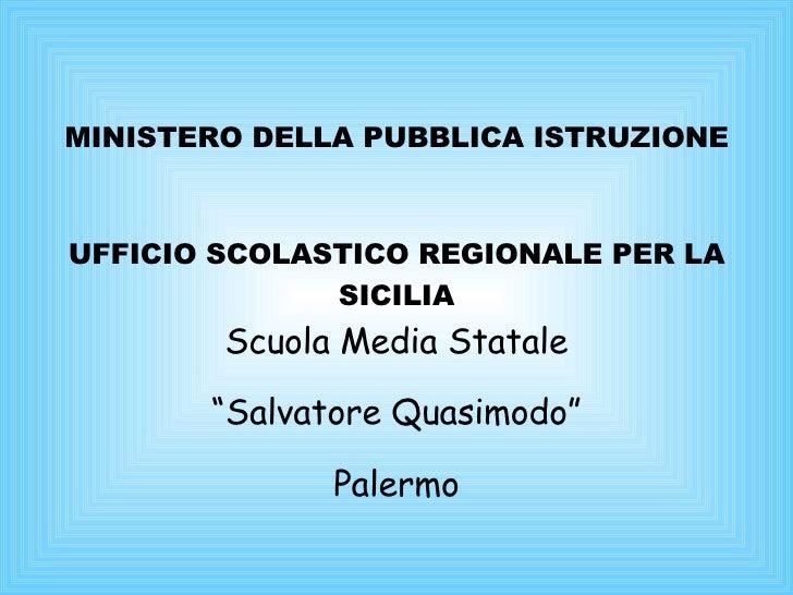 """MINISTERO DELLA PUBBLICA ISTRUZIONE UFFICIO SCOLASTICO REGIONALE PER LA SICILIA Scuola Media Statale """" Salvatore Quasimodo..."""