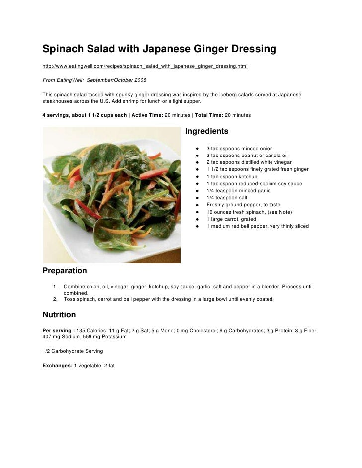 Spinach Salad with Japanese Ginger Dressing<br />http://www.eatingwell.com/recipes/spinach_salad_with_japanese_ginger_dres...