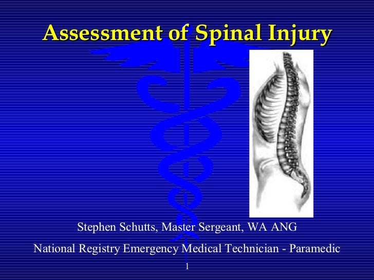 Assessment of Spinal Injury Stephen Schutts, Master Sergeant, WA ANG National Registry Emergency Medical Technician - Para...