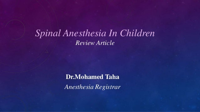 Spinal Anesthesia In Children Review Article  Dr.Mohamed Taha Anesthesia Registrar