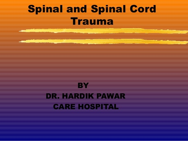 Spinal and Spinal Cord        Trauma          BY   DR. HARDIK PAWAR    CARE HOSPITAL