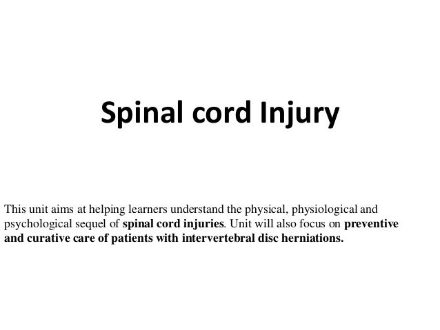 Spinal cord Injury This unit aims at helping learners understand the physical, physiological and psychological sequel of s...