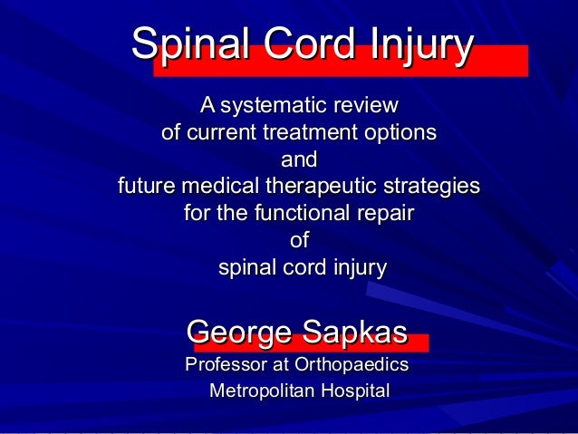 Spinal Cord InjurySpinal Cord Injury A systematic reviewA systematic review of current treatment optionsof current treatme...