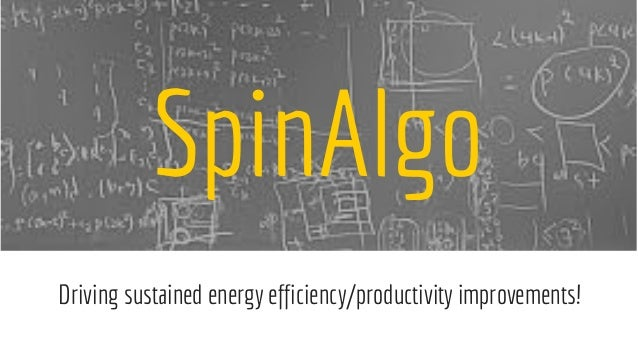 SpinAlgo Driving sustained energy efficiency/productivity improvements!