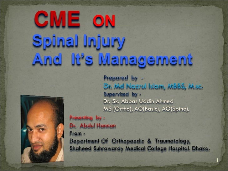 CME      ONSpinal InjuryAnd It's Management                  Prepared by -                  Dr. Md Nazrul Islam, MBBS, M.s...