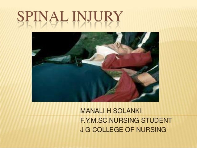 SPINAL INJURY       MANALI H SOLANKI       F.Y.M.SC.NURSING STUDENT       J G COLLEGE OF NURSING