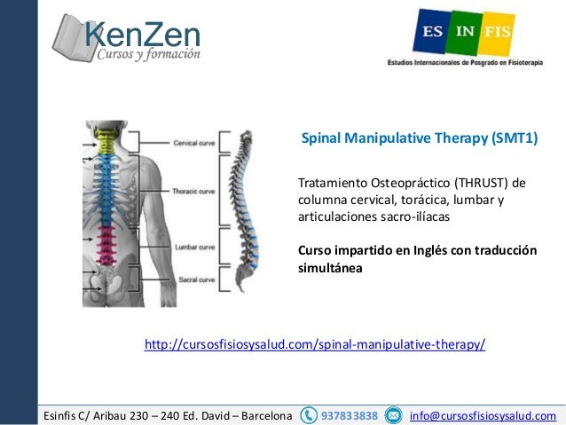 Esinfis C/ Aribau 230 – 240 Ed. David – Barcelona 937833838 info@cursosfisiosysalud.com Spinal Manipulative Therapy (SMT1)...