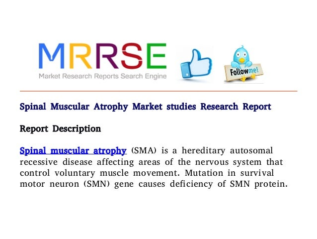Spinal Muscular Atrophy Market studies Research Report Report Description Spinal muscular atrophy (SMA) is a hereditary au...
