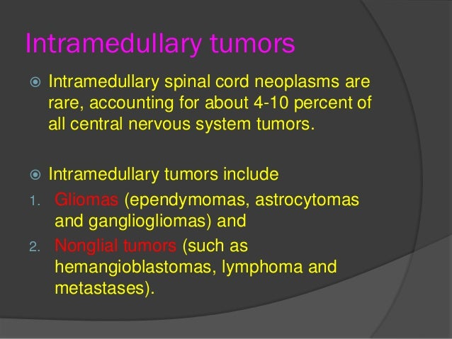Intramedullary tumors  Intramedullary spinal cord neoplasms are rare, accounting for about 4-10 percent of all central ne...