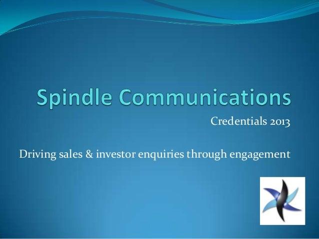 Credentials 2013Driving sales & investor enquiries through engagement