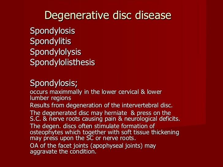 Degenerative disc disease Spondylosis  Spondylitis Spondylolysis Spondylolisthesis Spondylosis; occurs maximmally in the l...
