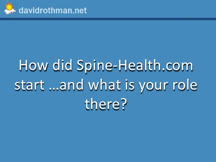 How did Spine-Health.com start …and what is your role           there?