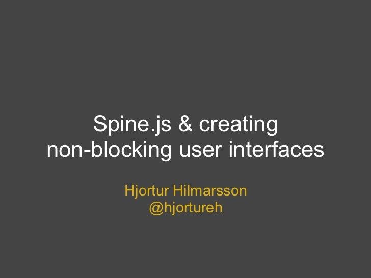Spine.js & creatingnon-blocking user interfaces       Hjortur Hilmarsson          @hjortureh