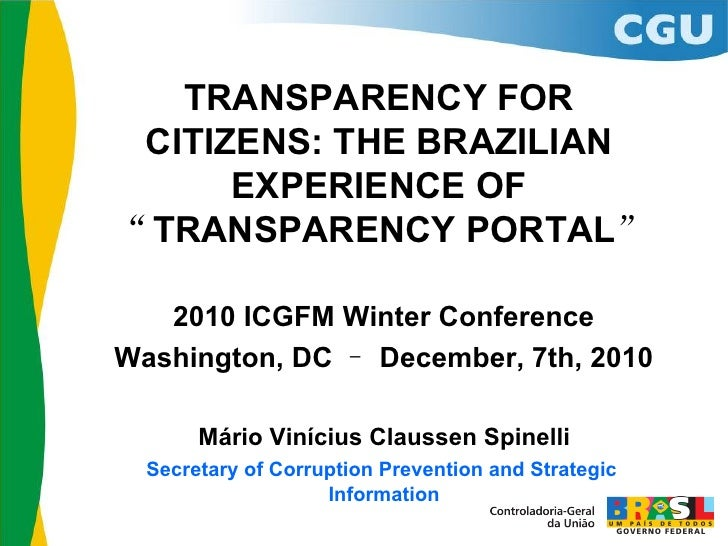 "TRANSPARENCY FOR CITIZENS: THE BRAZILIAN      EXPERIENCE OF""TRANSPARENCY PORTAL""   2010 ICGFM Winter ConferenceWashington,..."