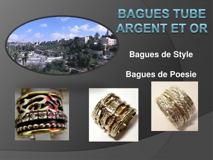 Bagues Tube Argent et Or<br />Bagues de Style<br />Bagues de Poesie<br />