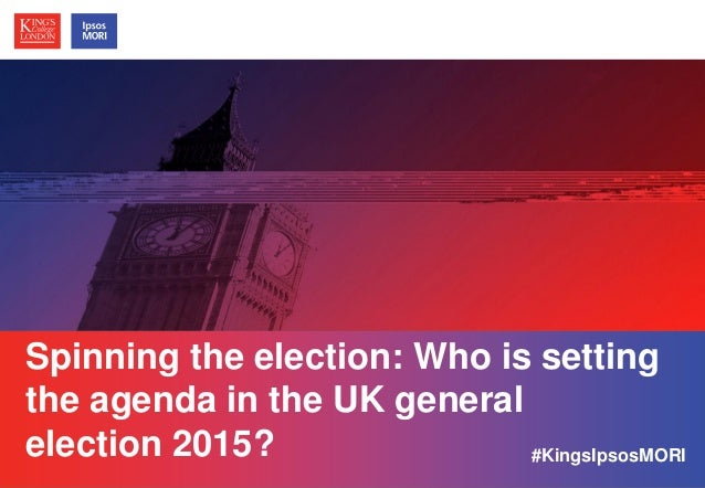 © Ipsos MORI / King's College London Spinning the election: Who is setting the agenda in the UK general election 2015? #Ki...