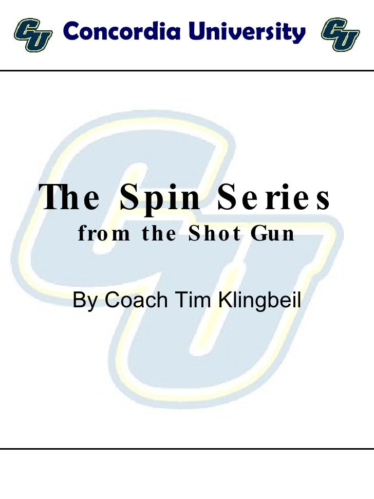 The Spin Series  from the Shot Gun By Coach Tim Klingbeil Concordia University