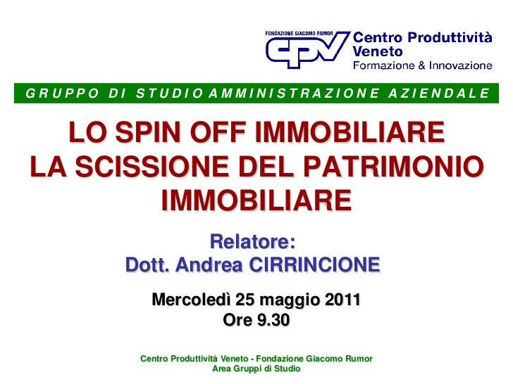 GRUPPO DI STUDIO AMMINISTRAZIONE AZIENDALE  LO SPIN OFF IMMOBILIARELA SCISSIONE DEL PATRIMONIO        IMMOBILIARE         ...