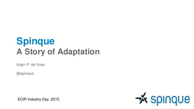 Spinque A Story of Adaptation Arjen P. de Vries @spinque ECIR Industry Day, 2015