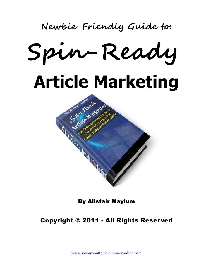 Newbie-Friendly Guide to:Spin-ReadyArticle Marketing           By Alistair MaylumCopyright © 2011 - All Rights Reserved   ...