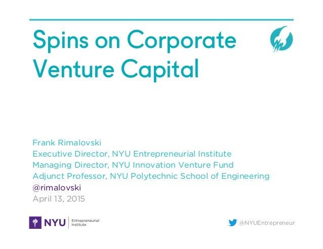 @NYUEntrepreneur Spins on Corporate Venture Capital Frank Rimalovski Executive Director, NYU Entrepreneurial Institute Man...