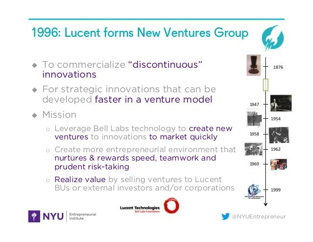 """@NYUEntrepreneur 1996: Lucent forms New Ventures Group u To commercialize """"discontinuous"""" innovations u For strategic ..."""