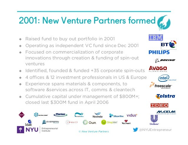 @NYUEntrepreneur 2001: New Venture Partners formed u Raised fund to buy out portfolio in 2001 u Operating as independe...