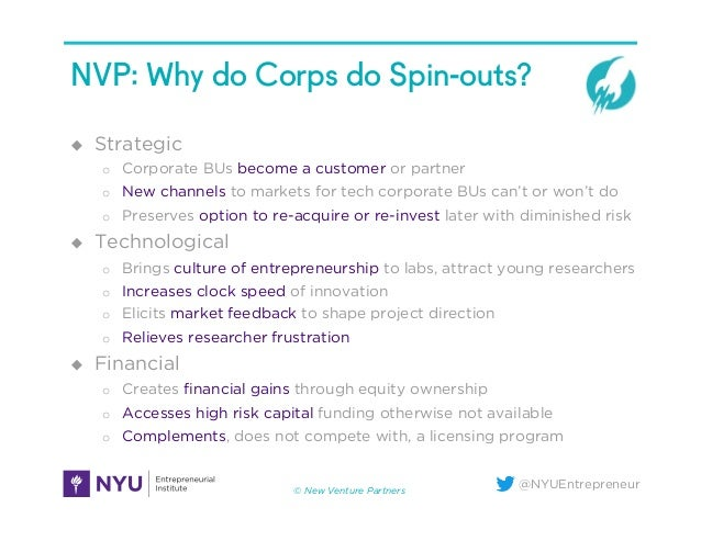 @NYUEntrepreneur NVP: Why do Corps do Spin-outs? u Strategic o Corporate BUs become a customer or partner o New channe...