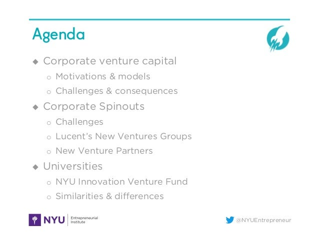 @NYUEntrepreneur Agenda u Corporate venture capital o Motivations & models o Challenges & consequences u Corporate S...