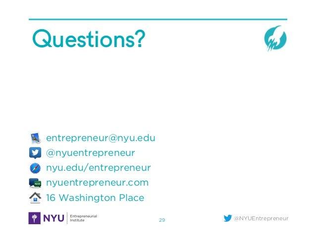 @NYUEntrepreneur Questions? entrepreneur@nyu.edu @nyuentrepreneur nyu.edu/entrepreneur nyuentrepreneur.com 16 Washington P...