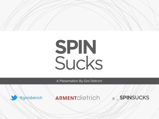 SPIN  Sucks  A Presentation By Gini Dietrich  @ginidietrich