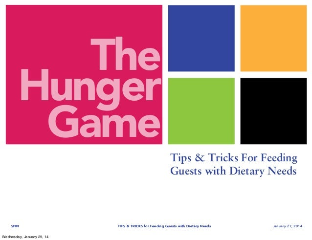 The Hunger Game Tips & Tricks For Feeding Guests with Dietary Needs  SPIN Wednesday, January 29, 14  TIPS & TRICKS for Fee...