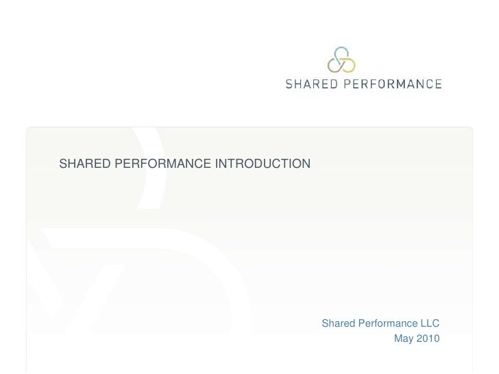 Shared Performance LLC<br />May 2010<br />SHARED PERFORMANCE INTRODUCTION<br />