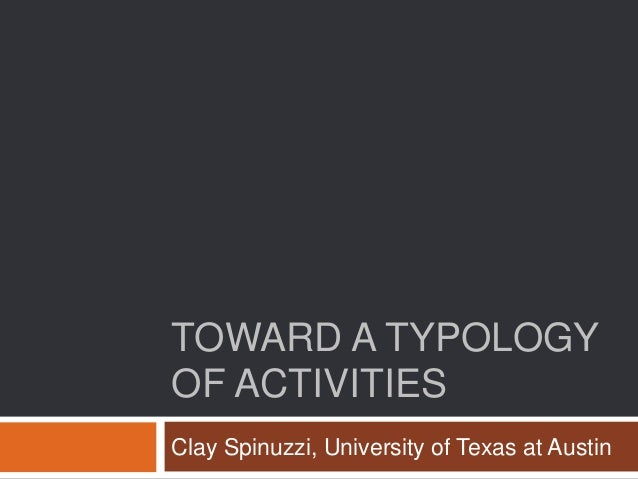 TOWARD A TYPOLOGY OF ACTIVITIES Clay Spinuzzi, University of Texas at Austin
