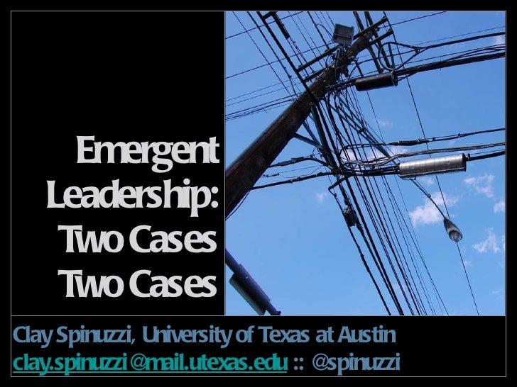 Emergent Leadership: Two Cases Two Cases <ul><li>Clay Spinuzzi, University of Texas at Austin </li></ul><ul><li>[email_add...