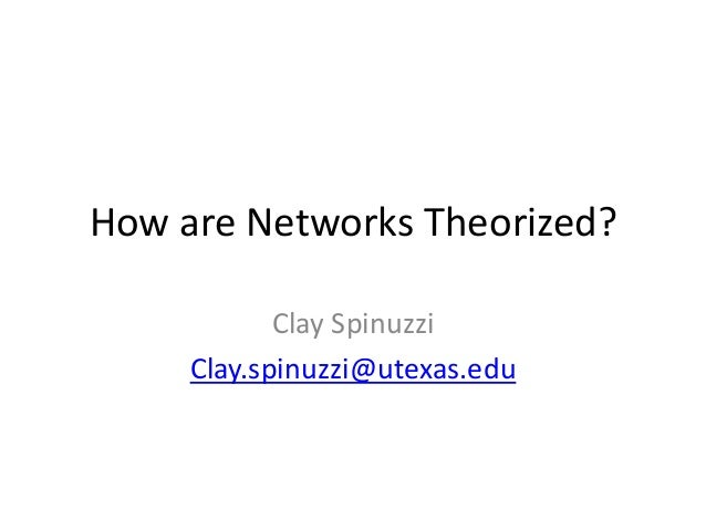 How are Networks Theorized?            Clay Spinuzzi     Clay.spinuzzi@utexas.edu