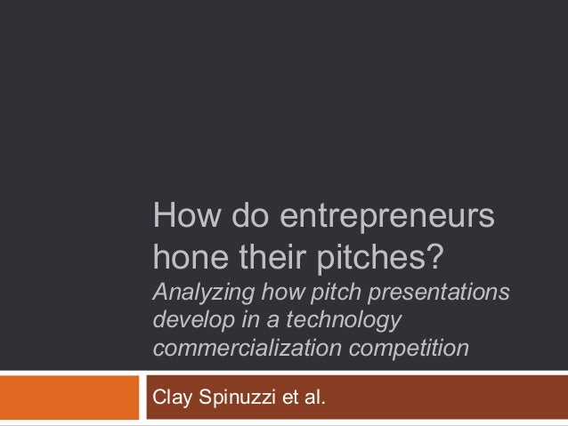 How do entrepreneurs hone their pitches? Analyzing how pitch presentations develop in a technology commercialization compe...